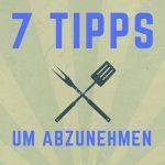 7 Tipps um abzunehmen
